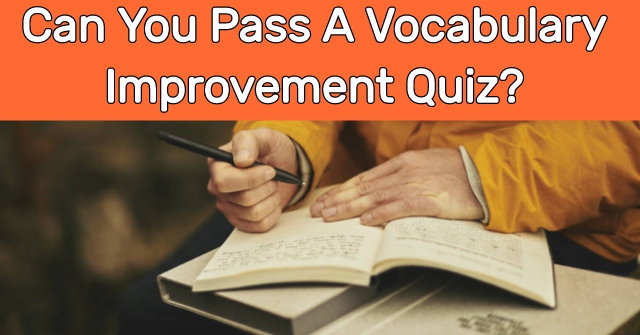 Can You Pass A Vocabulary Improvement Quiz?