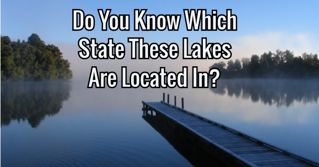 Do You Know Which State These Lakes Are Located In?
