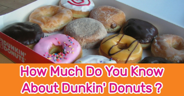 How Much Do You Know About Dunkin' Donuts ?