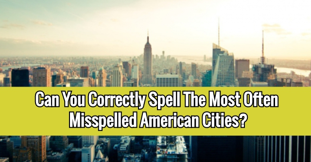 Can You Correctly Spell The Most Often Misspelled American Cities?