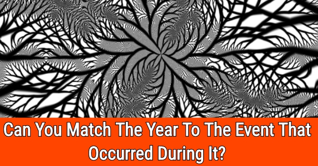 Can You Match The Year To The Event That Occurred During It?