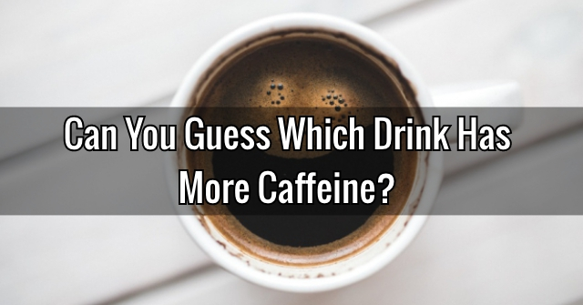 Can You Guess Which Drink Has More Caffeine?