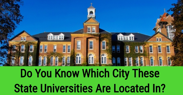 Do You Know Which City These State Universities Are Located In?