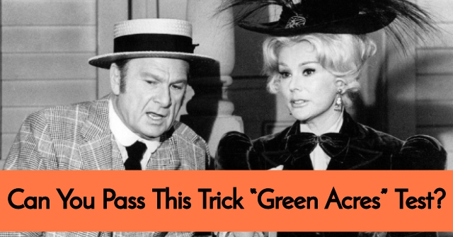 "Can You Pass This Tricky ""Green Acres"" Test?"