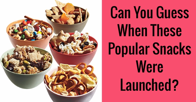 Can You Guess When These Popular Snacks Were Launched?