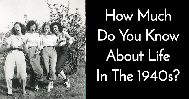 How Much Do You Know About Life in The 1940s?