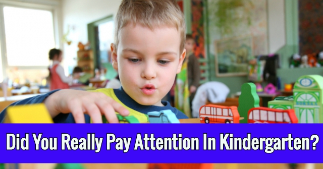 Did You Really Pay Attention In Kindergarten?