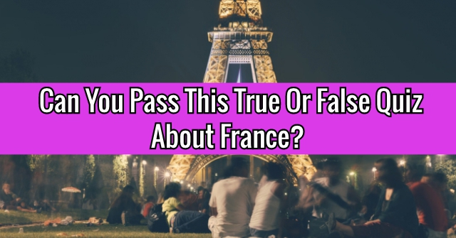 Can You Pass This True Or False Quiz About France?