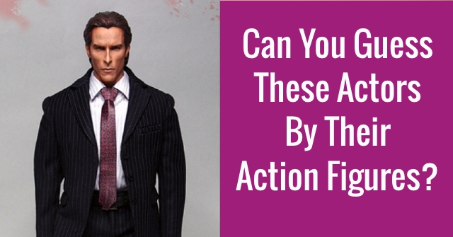 Can You Guess These Actors By Their Action Figures?