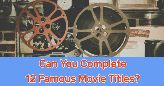 Can You Complete 12 Famous Movie Titles?