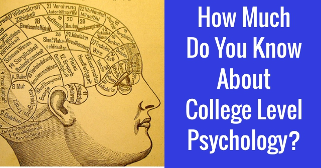 How Much Do You Know About College Level Psychology?