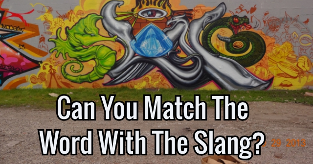 Can You Match The Word With The Slang?