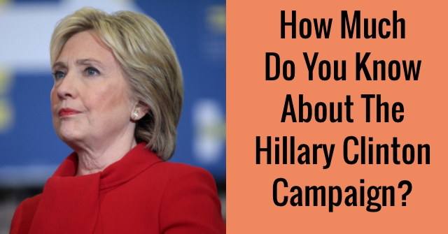 How Much Do You Know About The Hillary Clinton Campaign?