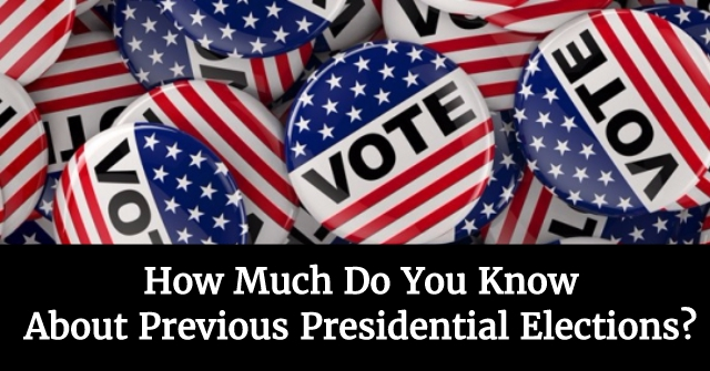 How Much Do You Know About Previous Presidential Elections?