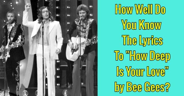 "How Well Do You Know The Lyrics To ""How Deep Is Your Love"" by Bee Gees?"