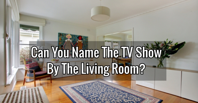 Can you name the tv show by living room interior design for Room design quiz