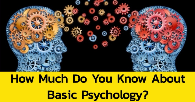 How Much Do You Know About Basic Psychology?