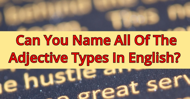 Can You Name All Of The Adjective Types In English?