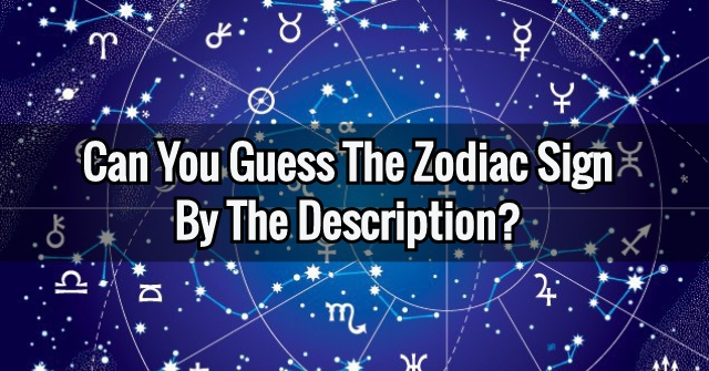 Can You Guess The Zodiac Sign By The Description?