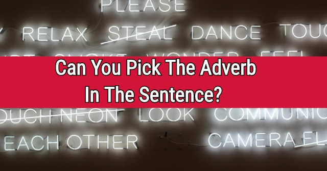 Can You Pick The Adverb In The Sentence?