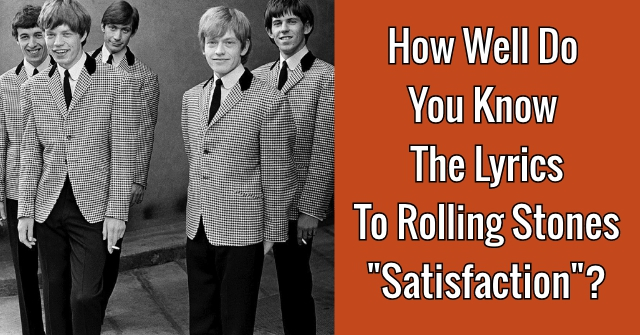 "How Well Do You Know The Lyrics To Rolling Stones ""Satisfaction?"""