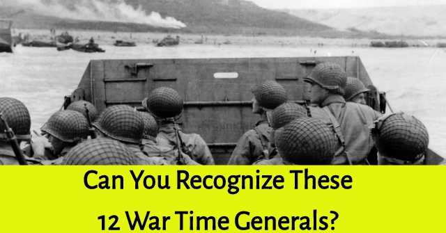 Can You Recognize These 12 War Time Generals?