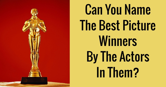 Can You Name The Best Picture Winners By The Actors In Them?