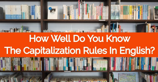 How Well Do You Know The Capitalization Rules in English?