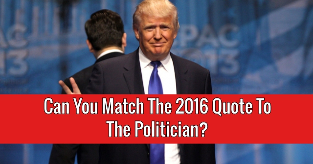 Can You Match The 2016 Quote To The Politician?