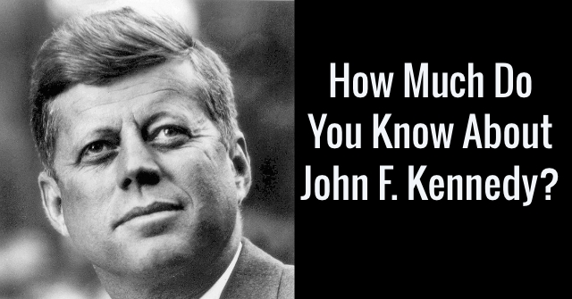 How Much Do You Know About John F. Kennedy?