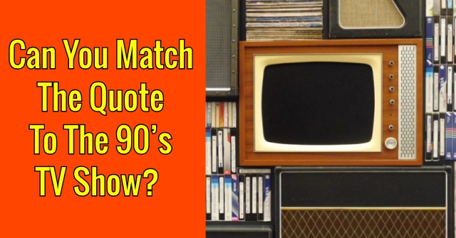 Can You Match The Quote To the 90's TV Show?