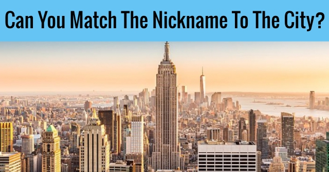 Can You Match The Nickname To The City?