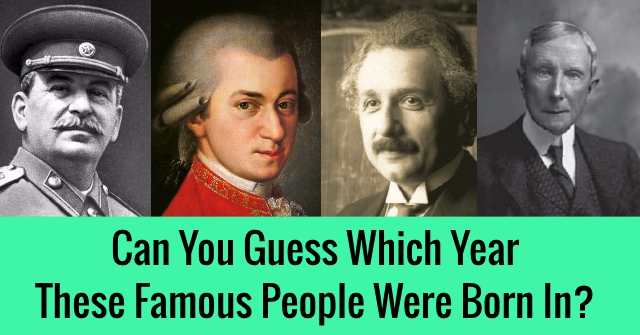 Can You Guess Which Year These Famous People Were Born In?