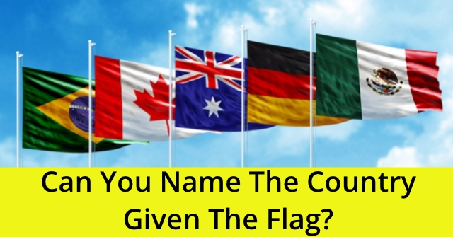 Can You Name The Country Given The Flag?