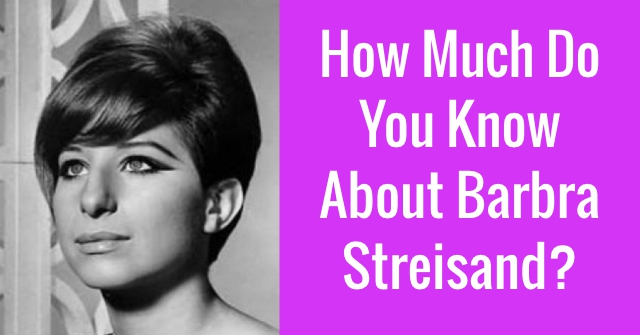 How Much Do You Know About Barbra Streisand?