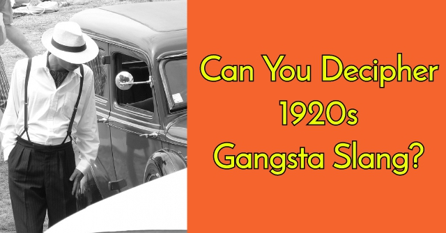 Can You Decipher 1920s Gangsta Slang?