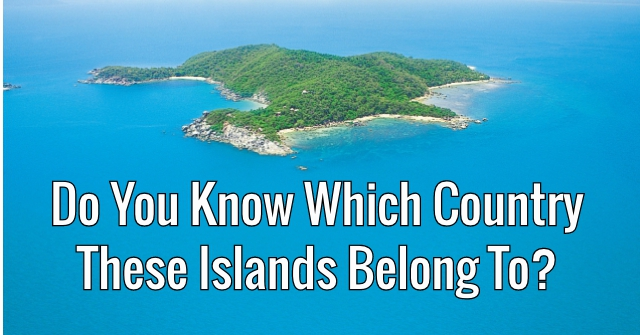 Do You Know Which Country These Islands Belong To?