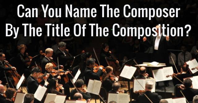 Can You Name The Composer By The Title Of The Composition?