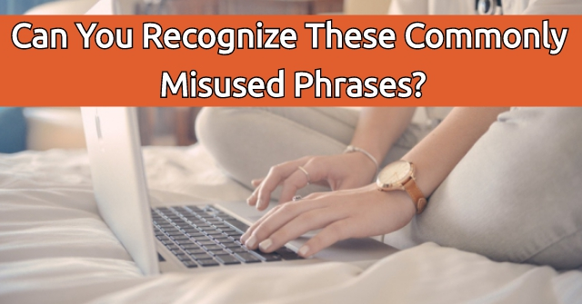 Can You Recognize These Commonly Misused Phrases?