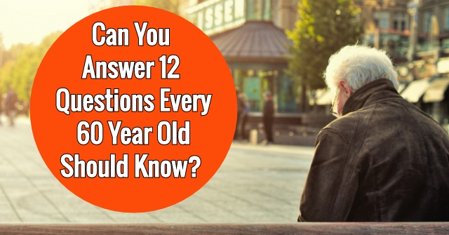 Can You Answer 12 Questions Every 60 Year Old Should Know?