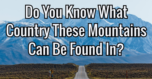 Do You Know What Country These Mountains Can Be Found In?