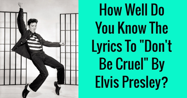 "How Well Do You Know The Lyrics To ""Don't Be Cruel"" By Elvis Presley?"