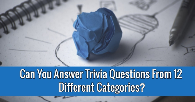 Can You Answer Trivia Questions From 12 Different Categories?