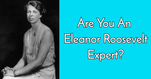 Are You An Eleanor Roosevelt Expert?