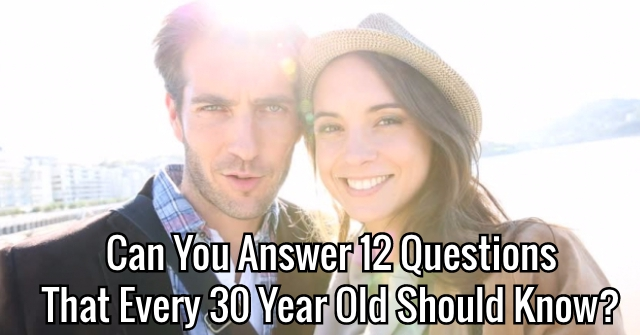 Can You Answer 12 Questions That Every 30 Year Old Should Know?