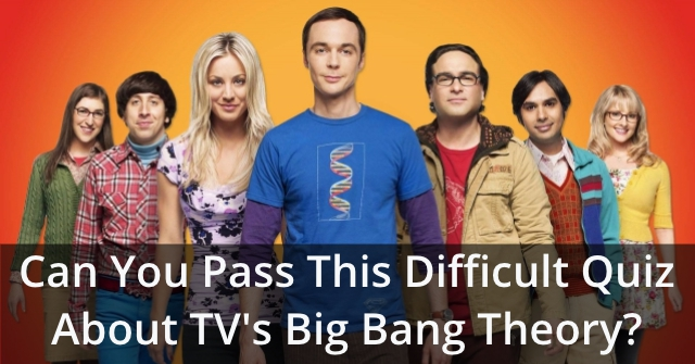 Can You Pass This Difficult Quiz About TV's Big Bang Theory?