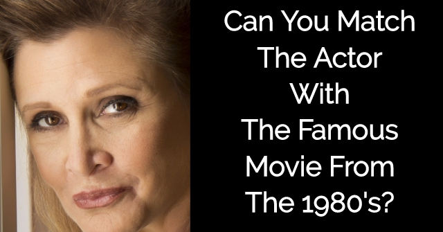 Can You Match The Actor With The Famous Movie From The 1980's?