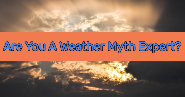 Are You A Weather Myth Expert?