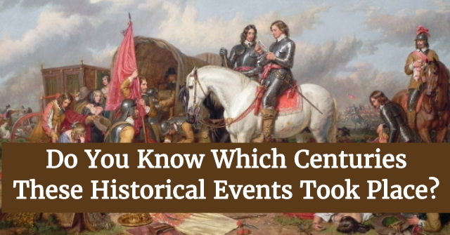 Do You Know Which Centuries These Historical Events Took Place?