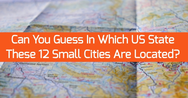 Can You Guess In Which US States These 12 Small Cities Are Located?